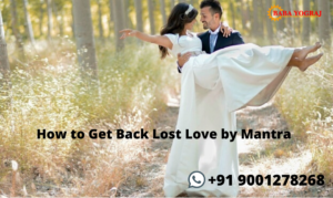 How to Get Back Lost Love by Mantra